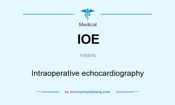 What does IOE mean? It stands for Intraoperative echocardiography
