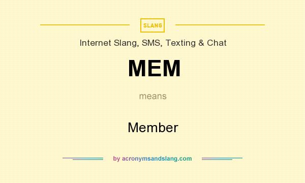 What does MEM mean? It stands for Member