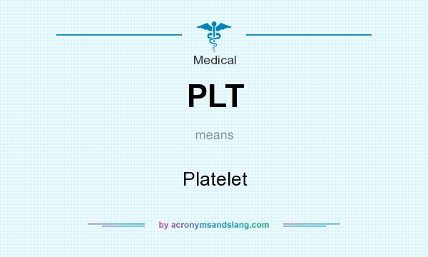 What does PLT mean? It stands for Platelet