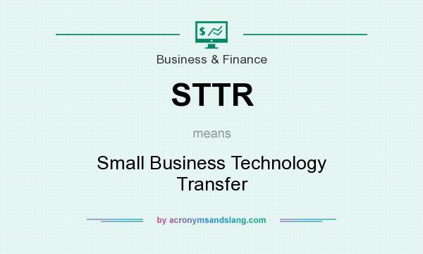 What does STTR mean? It stands for Small Business Technology Transfer