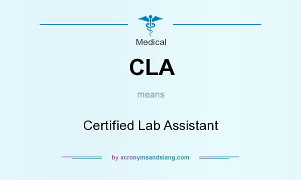 What does CLA mean? It stands for Certified Lab Assistant