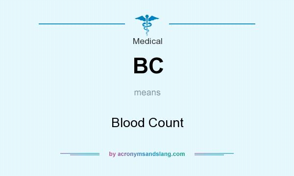What does BC mean? It stands for Blood Count