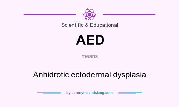 What does AED mean? It stands for Anhidrotic ectodermal dysplasia