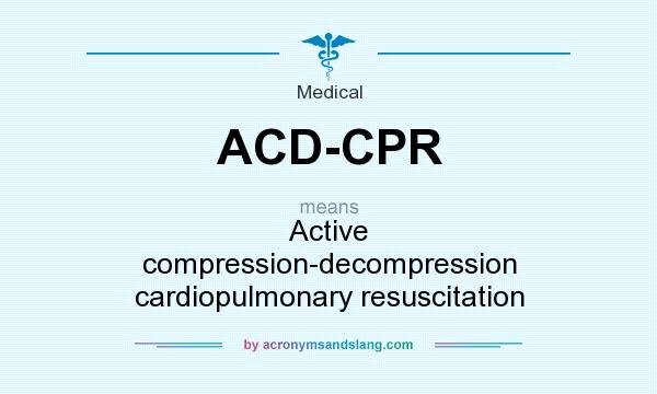 What does ACD-CPR mean? It stands for Active compression-decompression cardiopulmonary resuscitation