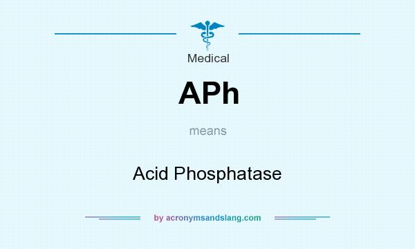 What does APh mean? It stands for Acid Phosphatase