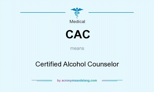 What does CAC mean? It stands for Certified Alcohol Counselor