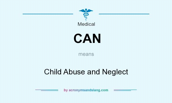 What does CAN mean? It stands for Child Abuse and Neglect