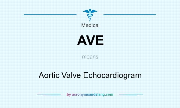 What does AVE mean? It stands for Aortic Valve Echocardiogram