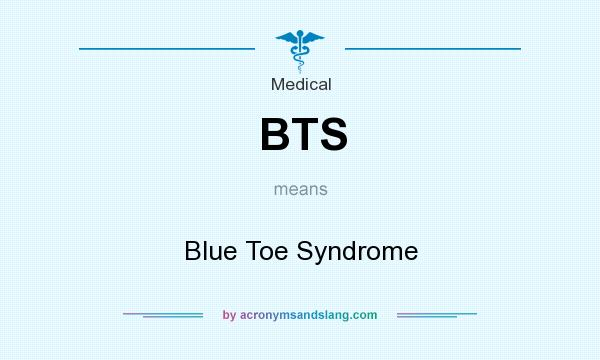 What does BTS mean? It stands for Blue Toe Syndrome