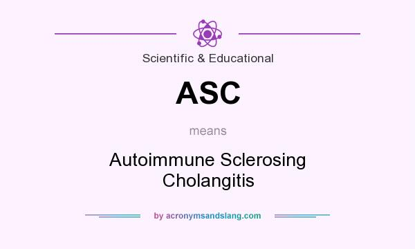 What does ASC mean? It stands for Autoimmune Sclerosing Cholangitis