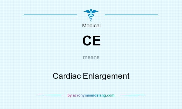 What does CE mean? It stands for Cardiac Enlargement
