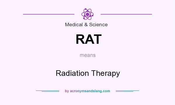What does RAT mean? It stands for Radiation Therapy