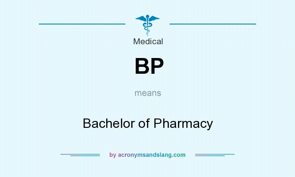 What does BP mean? It stands for Bachelor of Pharmacy