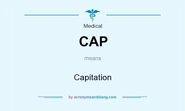 What does CAP mean? It stands for Capitation