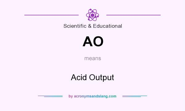 What does AO mean? It stands for Acid Output