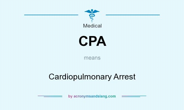 What does CPA mean? It stands for Cardiopulmonary Arrest
