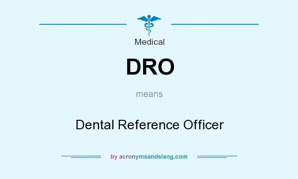 What does DRO mean? It stands for Dental Reference Officer