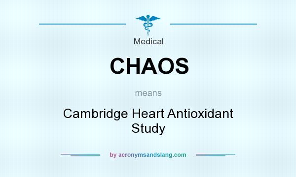 What does CHAOS mean? It stands for Cambridge Heart Antioxidant Study