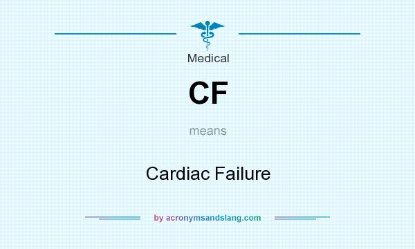 What does CF mean? It stands for Cardiac Failure