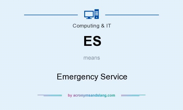 What does ES mean? It stands for Emergency Service