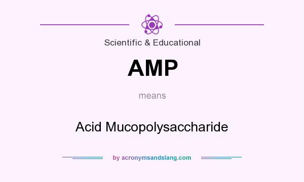 What does AMP mean? It stands for Acid Mucopolysaccharide