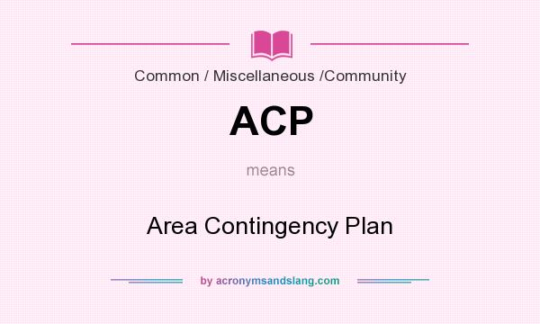 What does ACP mean? It stands for Area Contingency Plan