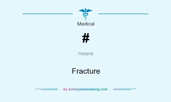 What does # mean? It stands for Fracture