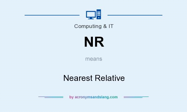 What does NR mean? It stands for Nearest Relative