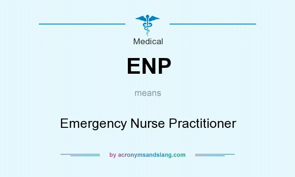 What does ENP mean? It stands for Emergency Nurse Practitioner