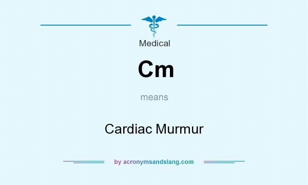 What does Cm mean? It stands for Cardiac Murmur