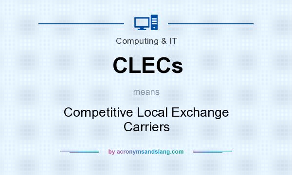 What does CLECs mean? It stands for Competitive Local Exchange Carriers