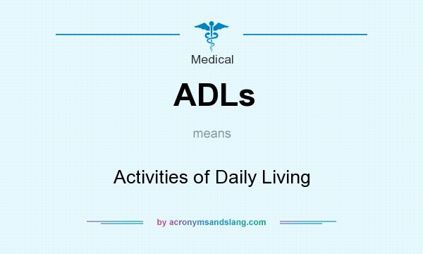 What does ADLs mean? It stands for Activities of Daily Living