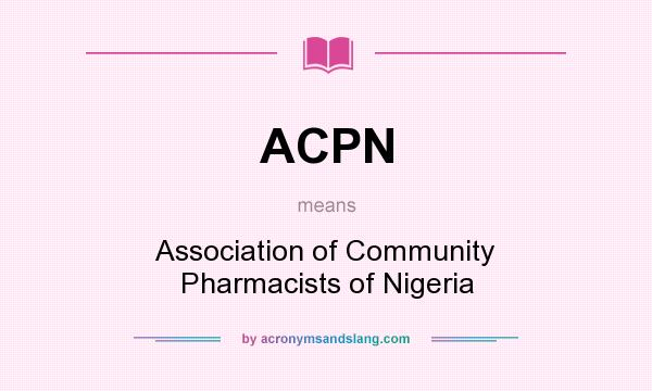 What does ACPN mean? It stands for Association of Community Pharmacists of Nigeria