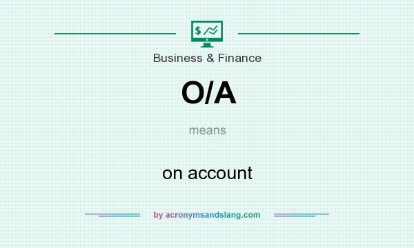 What does O/A mean? It stands for on account