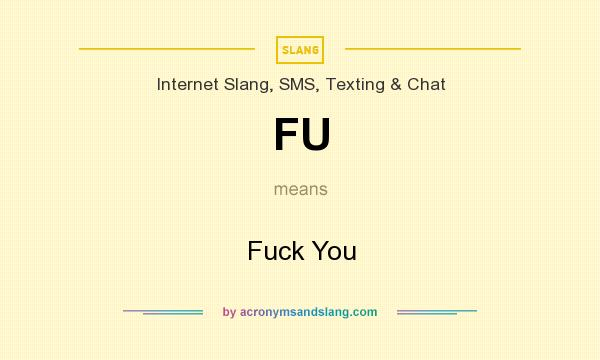 What does FU mean? It stands for Fuck You