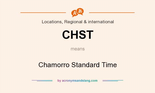 What does CHST mean? It stands for Chamorro Standard Time
