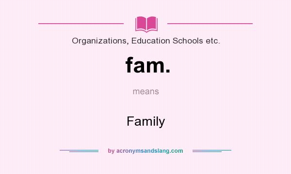 What does fam. mean? It stands for Family