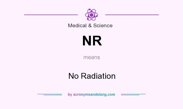 What does NR mean? It stands for No Radiation