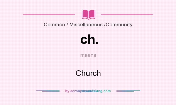 What does ch. mean? It stands for Church