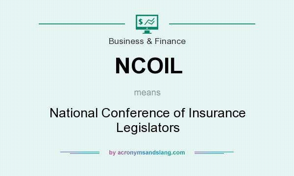 What does NCOIL mean? It stands for National Conference of Insurance Legislators