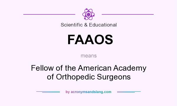 What does FAAOS mean? It stands for Fellow of the American Academy of Orthopedic Surgeons