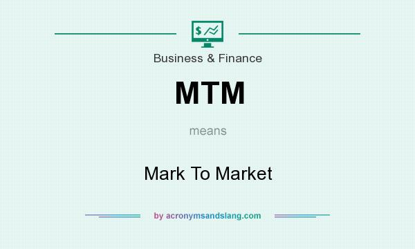 What does MTM mean? It stands for Mark To Market