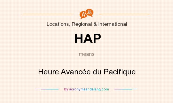 What does HAP mean? It stands for Heure Avancée du Pacifique