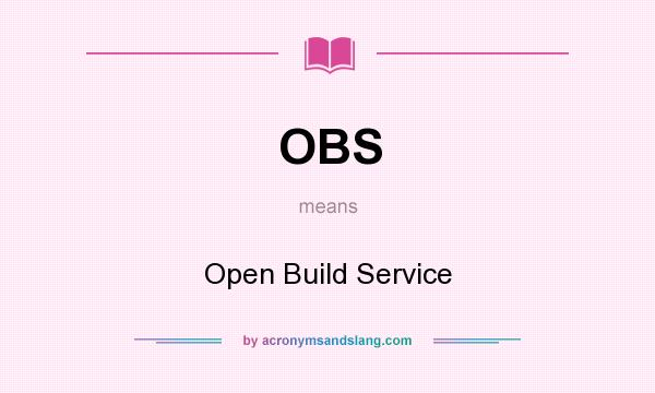 What does OBS mean? It stands for Open Build Service