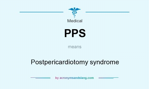 What does PPS mean? It stands for Postpericardiotomy syndrome