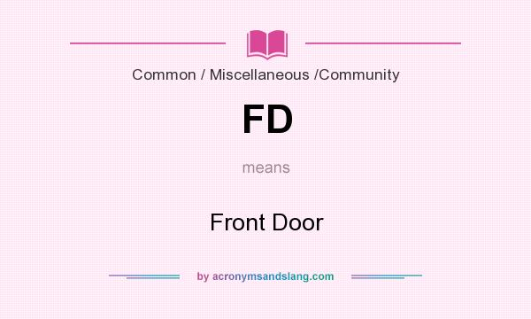 What does FD mean? It stands for Front Door