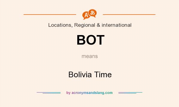 What does BOT mean? It stands for Bolivia Time