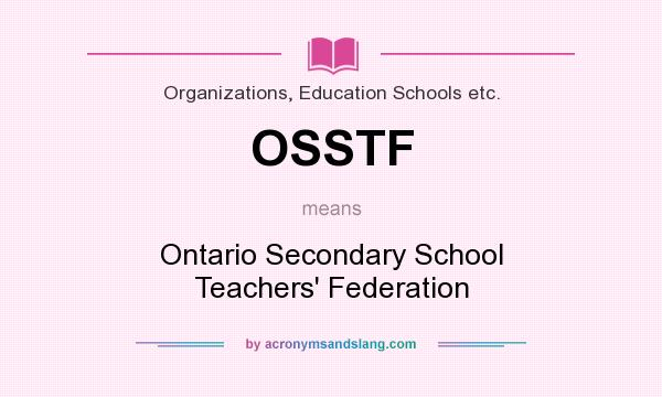 What does OSSTF mean? It stands for Ontario Secondary School Teachers` Federation
