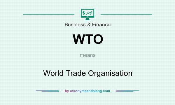 What does WTO mean? It stands for World Trade Organisation