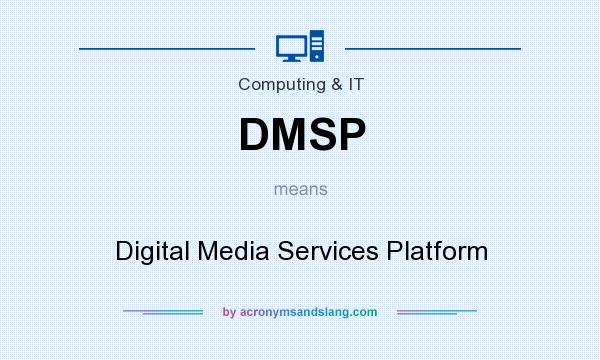 What does DMSP mean? It stands for Digital Media Services Platform